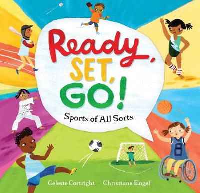 Ready, Set, Go!: Sports of All Sorts by Celeste Cortright
