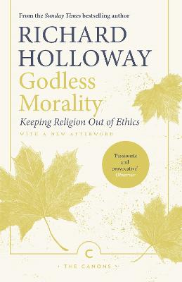 Godless Morality: Keeping Religion Out of Ethics by Richard Holloway