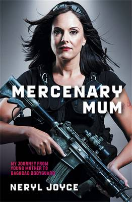 Mercenary Mum: My Journey From Young Mother To Baghdad Bodyguard book