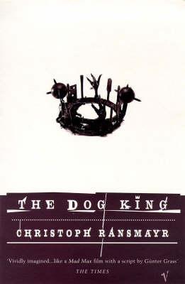 The Dog King by Christoph Ransmayr