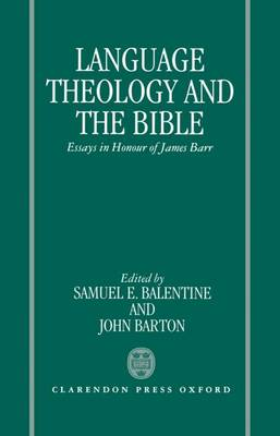 Language, Theology, and the Bible by Samuel E. Balentine
