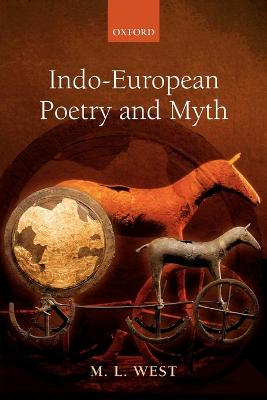 Indo-European Poetry and Myth by M. L. West