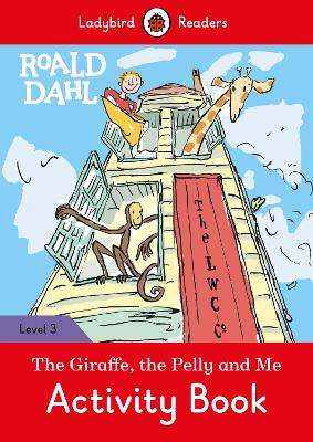 Roald Dahl: The Giraffe and the Pelly and Me Activity Book - Ladybird Readers Level 3 by Roald Dahl