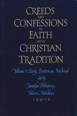 Creeds and Confessions of Faith in the Christian Tradition by Jaroslav Pelikan