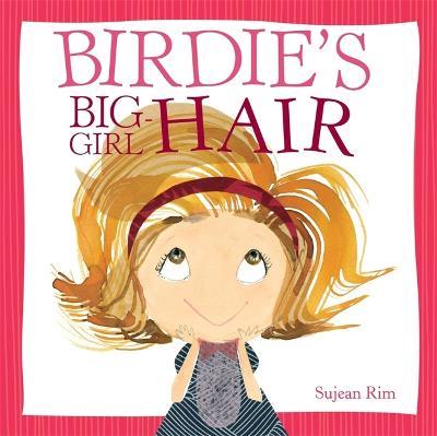 Birdie's Big-Girl Hair by Sujean Rim