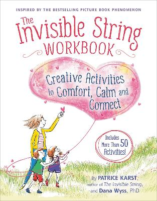 The Invisible String Workbook: Creative Activities to Comfort, Calm, and Connect by Dana Wyss