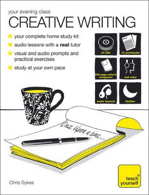 Teach Yourself Your Evening Class: Creative Writing by Chris Sykes