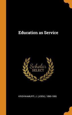 Education as Service by J (Jiddu) 1895-1986 Krishnamurti