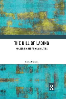 The Bill of Lading: Holder Rights and Liabilities by Frank Stevens