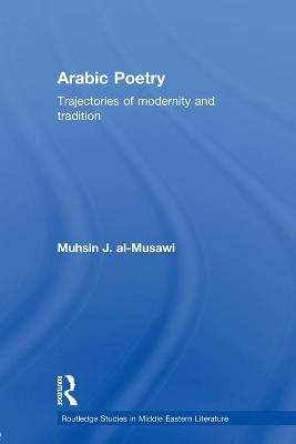 Arabic Poetry: Trajectories of Modernity and Tradition by Muhsin J. Al-Musawi