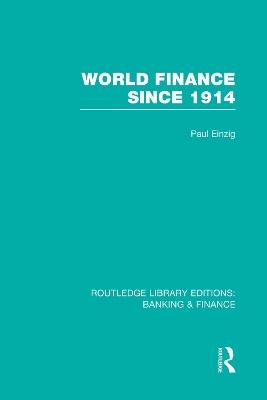 World Finance Since 1914 (RLE Banking & Finance) by Paul Einzig