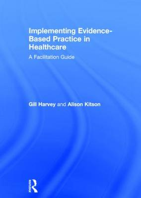 Implementing Evidence-Based Practice in Healthcare by Gill Harvey