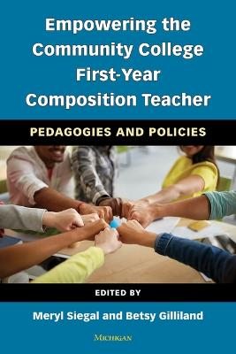 Empowering the Community College First-Year Composition Teacher: Pedagogies and Policies by Meryl Siegal