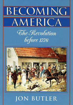 Becoming America: The Revolution Before 1776 by Jon Butler