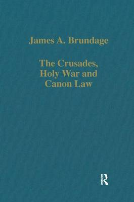 Crusades, Holy War and Canon Law by James A. Brundage