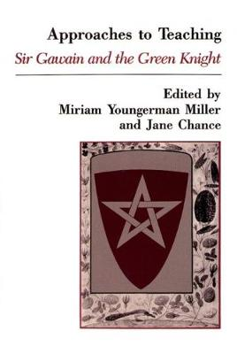 Approaches to Teaching Sir Gawain and the Green Knight by Miriam Miller