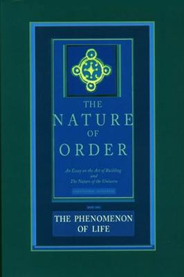 The Phenomenon of Life: The Nature of Order, Book 1 by Christopher Alexander