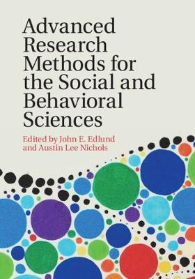 Advanced Research Methods for the Social and Behavioral Sciences by John E. Edlund