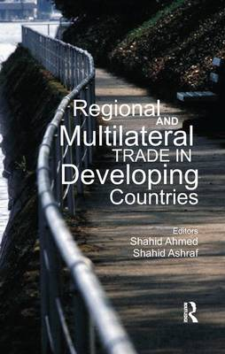 Regional and Multilateral Trade in Developing Countries by Shahid Ahmed