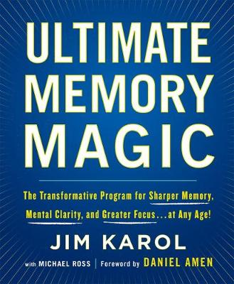 Ultimate Memory Magic: The Transformative Program for Sharper Memory, Mental Clarity, and Greater Focus . . . at Any Age! by Jim Karol