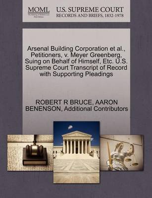Arsenal Building Corporation et al., Petitioners, V. Meyer Greenberg, Suing on Behalf of Himself, Etc. U.S. Supreme Court Transcript of Record with Supporting Pleadings by Robert R Bruce