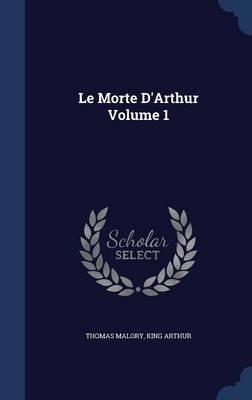 Le Morte D'Arthur; Volume 1 by Thomas Malory