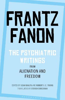 The Psychiatric Writings from Alienation and Freedom by Frantz Fanon