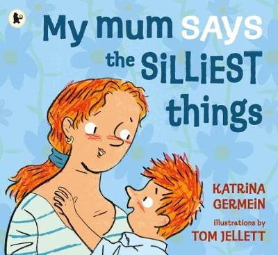My Mum Says the Silliest Things by Katrina Germein