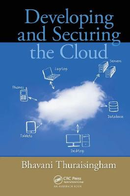 Developing and Securing the Cloud by Bhavani Thuraisingham
