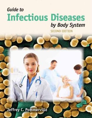 Guide To Infectious Diseases By Body System by Jeffrey C. Pommerville