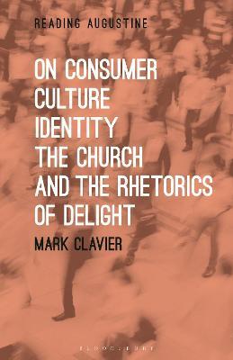 On Consumer Culture, Identity, The Church and the Rhetorics of Delight book