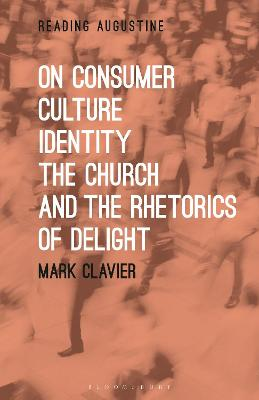 On Consumer Culture, Identity, The Church and the Rhetorics of Delight by Dr Mark Clavier