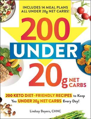 200 under 20g Net Carbs: 200 Keto Diet-Friendly Recipes to Keep You under 20g Net Carbs Every Day! by Lindsay Boyers