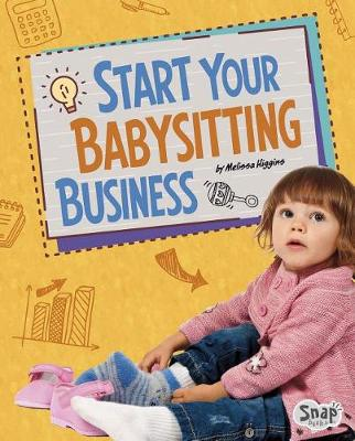 Start Your Babysitting Business by Melissa Higgins