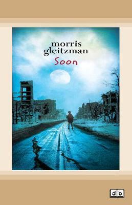 Soon: Felix Series (book 5) by Morris Gleitzman