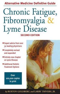 Chronic Fatigue, Fibromyalgia And Lyme Disease by Burton Goldberg