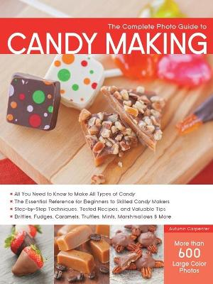 The Complete Photo Guide to Candy Making by Autumn Carpenter