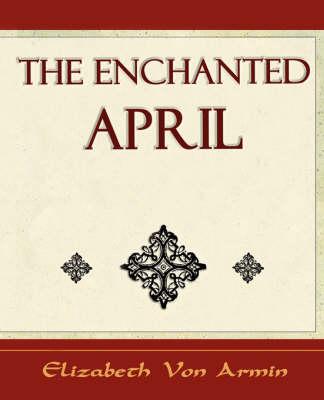 The Enchanted April - Elizabeth Von Armin by Elizabeth Von Armin