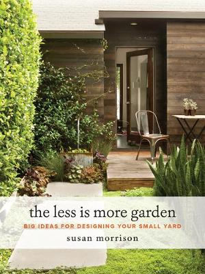 The Less Is More Garden by Susan Morrison
