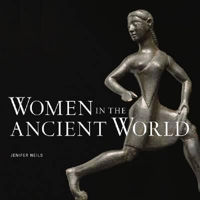 Women in the Ancient World by Jenifer Neils