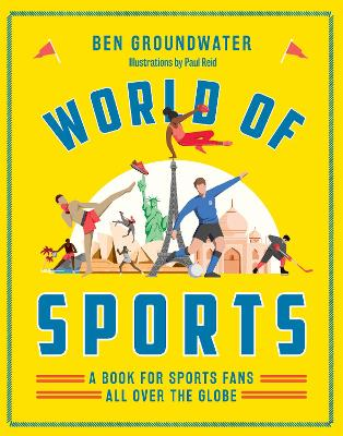 World of Sports: A Book for Sports Fans All Over the Globe by Ben Groundwater