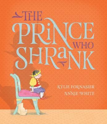 Prince Who Shrank by Kylie Fornasier