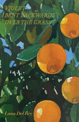 Violet Bent Backwards Over the Grass by Lana Del Rey
