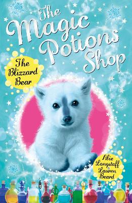 The Magic Potions Shop: The Blizzard Bear by Abie Longstaff