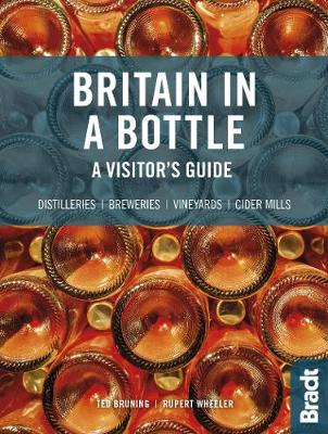 Britain in a Bottle: A visitor's guide to gin distilleries, whisky distilleries, breweries, vineyards and cider mills by Rupert Wheeler