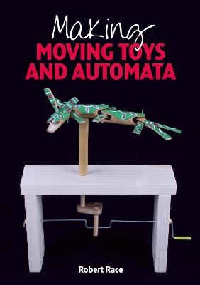 Making Moving Toys and Automata by Robert Race