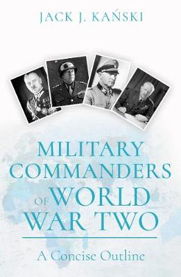 Military Commanders of WW2 by Jack J Kanski