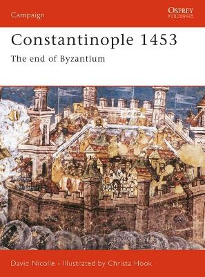 Constantinople 1453: A Bloody End to Empire by David Nicolle