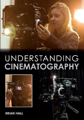 Understanding Cinematography by Brian Hall
