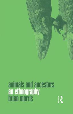 Animals and Ancestors by Brian Morris